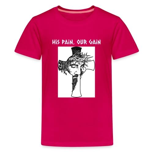 His Pain, Our Gain - Kids' Premium T-Shirt