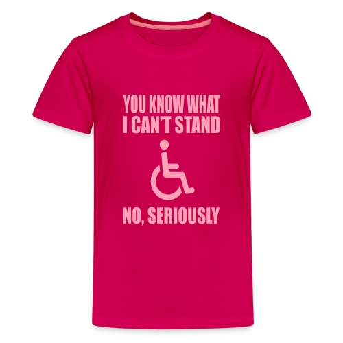 You know what i can't stand. Wheelchair humor - Kids' Premium T-Shirt