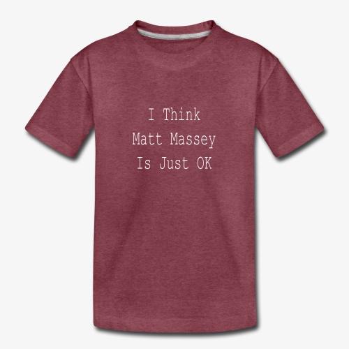 Matt Massey Just Ok T Shirt - Kids' Premium T-Shirt