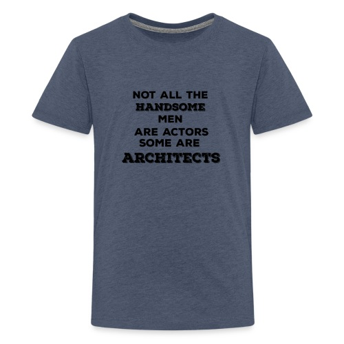 Not All Handsome Men are Actors Some are Architect - Kids' Premium T-Shirt
