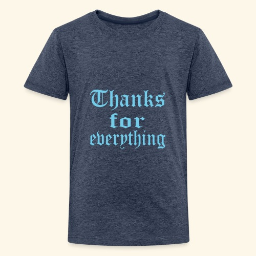 Blue Thanks for everyting - Kids' Premium T-Shirt