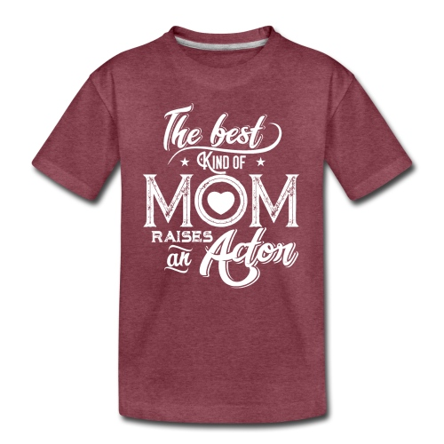 The Best Kind Of Mom Raises An Actor, Mother's Day - Kids' Premium T-Shirt