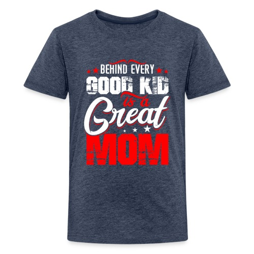 Behind Every Good Kid Is A Great Mom, Mother's Day - Kids' Premium T-Shirt