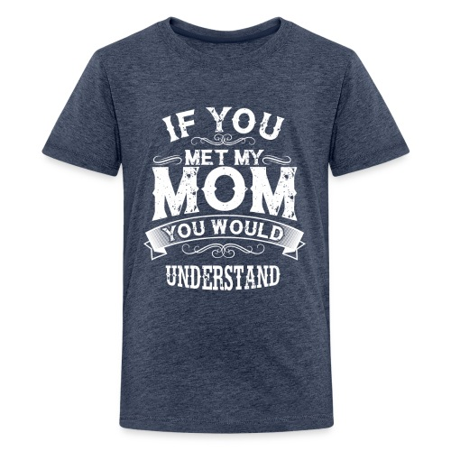 If You Met My Mom You Would Understand Gift - Kids' Premium T-Shirt