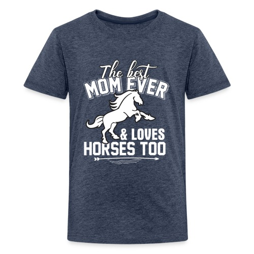 The Best Mom Ever And Loves Horses Too - Kids' Premium T-Shirt