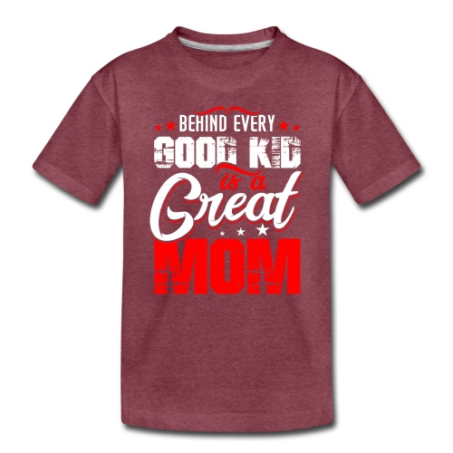 Behind Every Good Kid Is A Great Mom, Thanks Mom - Kids' Premium T-Shirt