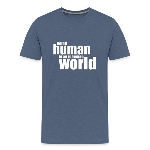 Be human in an inhuman world - Kids' Premium T-Shirt