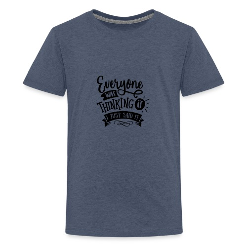 Everyone was thinking it - Kids' Premium T-Shirt