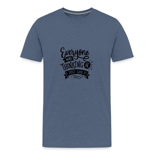 Everyone was thinking it - Kids' Premium T-Shirt