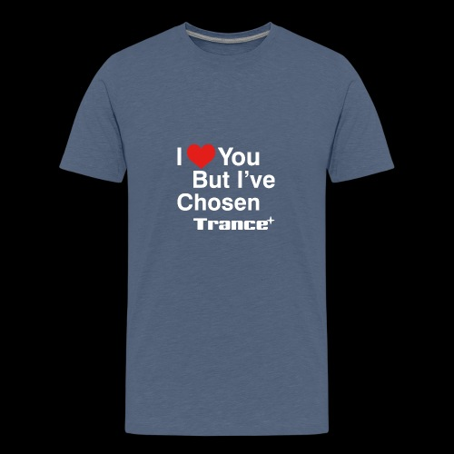 I Love You.. But I've Chosen Trance - Kids' Premium T-Shirt