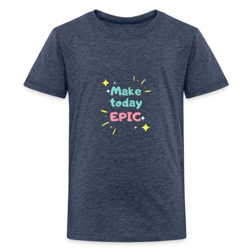 Make today epic - Kids' Premium T-Shirt