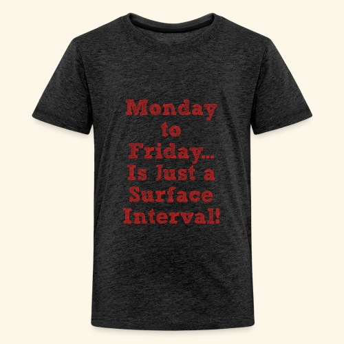 Scuba-Monday to Friday is just a Surface Interval - Kids' Premium T-Shirt