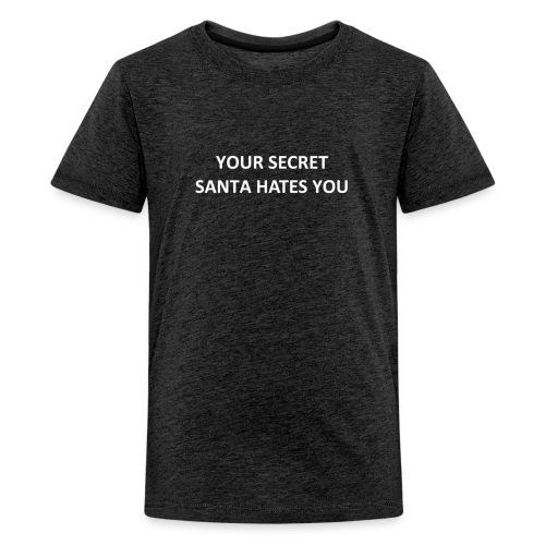 YOUR SECRET SANTA HATES YOU - Kids' Premium T-Shirt