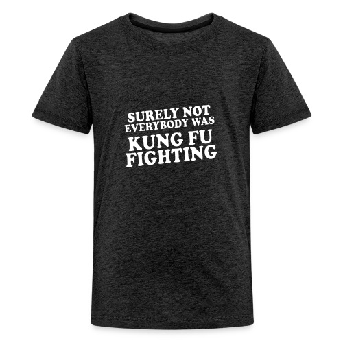 surely not everybody was kung fu fighting origin - Kids' Premium T-Shirt