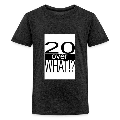 20 over WHAT Poster B W - Kids' Premium T-Shirt