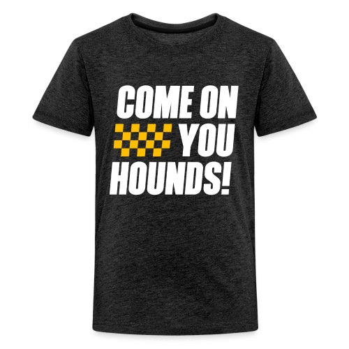 Come On You Hounds! - Kids' Premium T-Shirt
