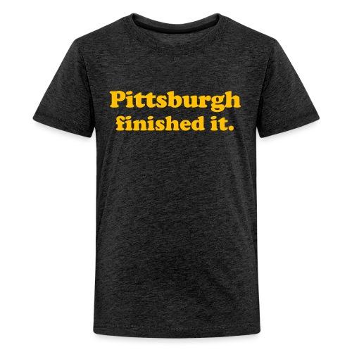 Pittsburgh Finished It - Kids' Premium T-Shirt