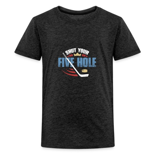 Shut Your Five Hole - Funny Ice Hockey Apparel - Kids' Premium T-Shirt