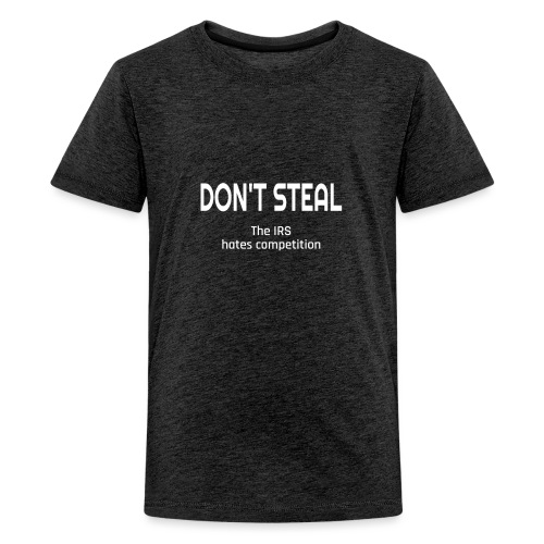 Don't Steal The IRS Hates Competition - Kids' Premium T-Shirt