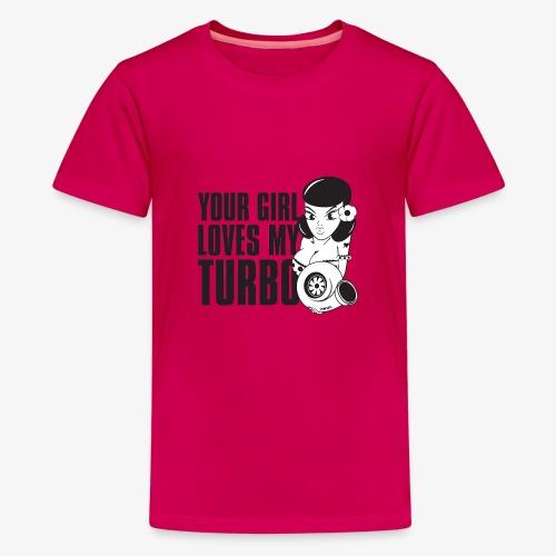you girl loves my turbo - Kids' Premium T-Shirt