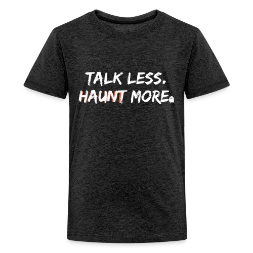 Talk Less Haunt More HauntScene - Kids' Premium T-Shirt