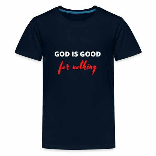 God Is Good For Nothing - Kids' Premium T-Shirt