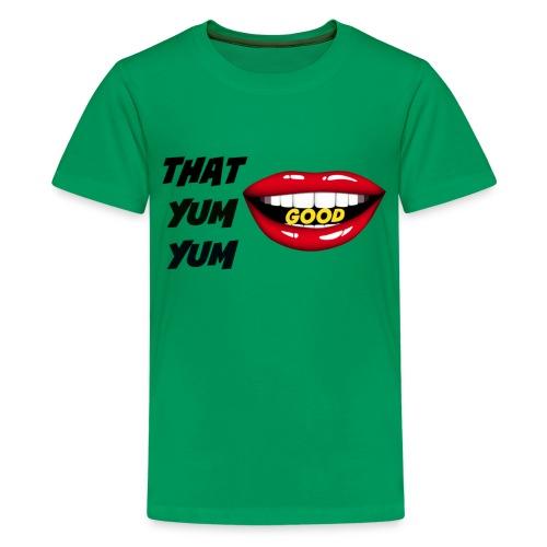 That Yum Yum Good - Kids' Premium T-Shirt