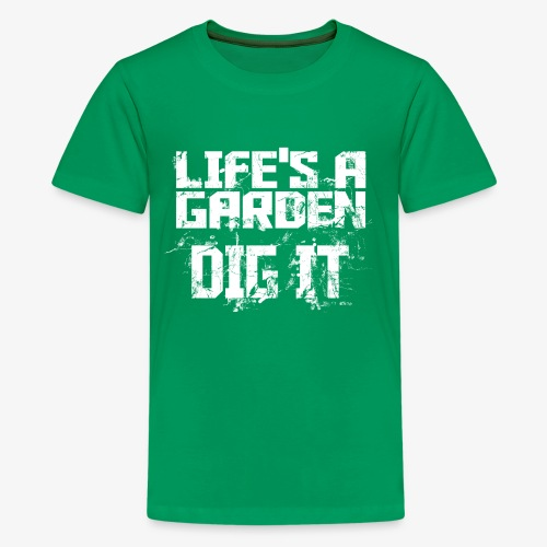 Lifes a garden dig it - Kids' Premium T-Shirt