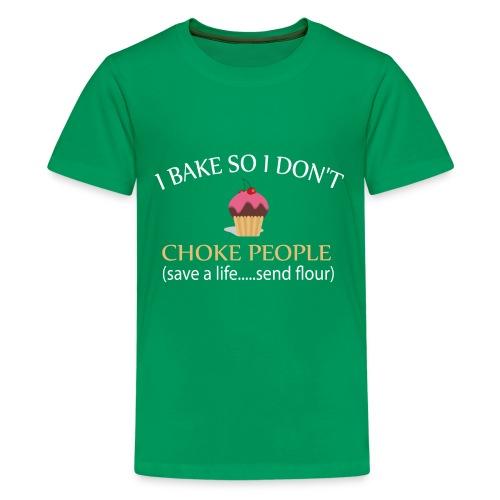 I BAKE SO I DON'T CHOKE PEOPLE T-SHIRT AND MORE - Kids' Premium T-Shirt