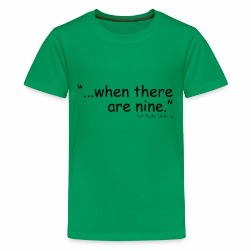 when there are nine - Kids' Premium T-Shirt