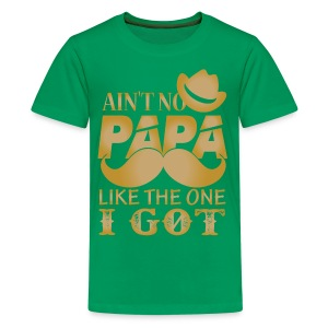 No PAPA Like the One You Got! - Kids' Premium T-Shirt