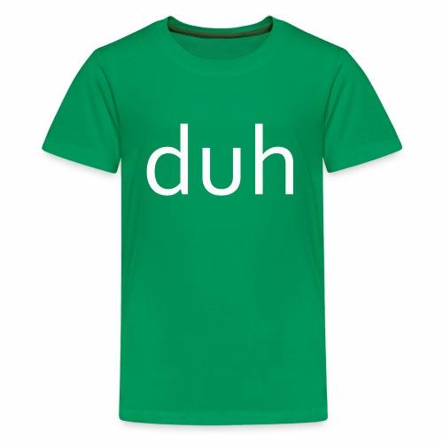 White Duh - Kids' Premium T-Shirt