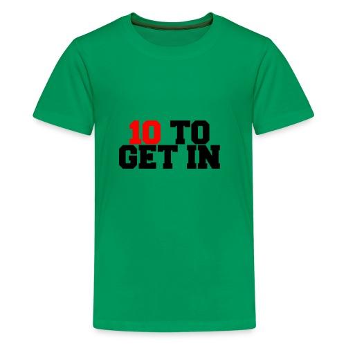 10 2 get in - Kids' Premium T-Shirt