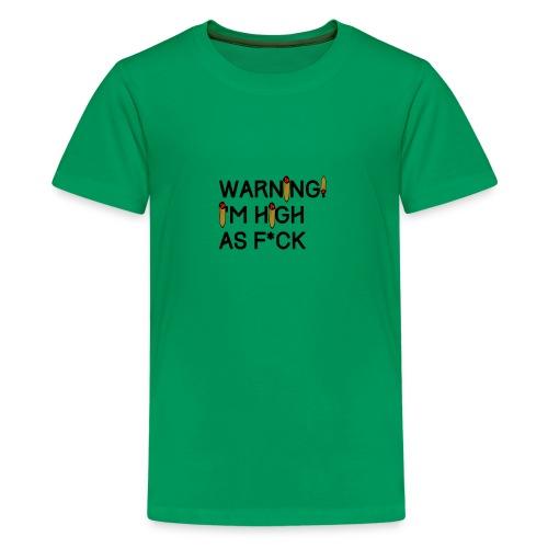 Warning! I'm High As F*ck - Kids' Premium T-Shirt
