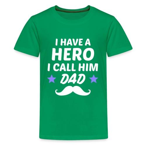 I Have A Hero I Call Him Dad - Kids' Premium T-Shirt