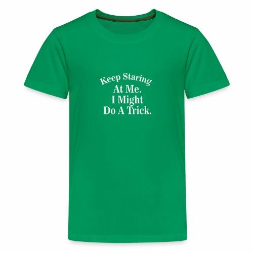Keep Staring At Me I Might Do A Trick T Shirt Fun - Kids' Premium T-Shirt