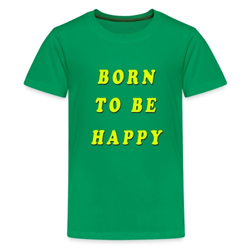 Born To Be Happy! - Kids' Premium T-Shirt