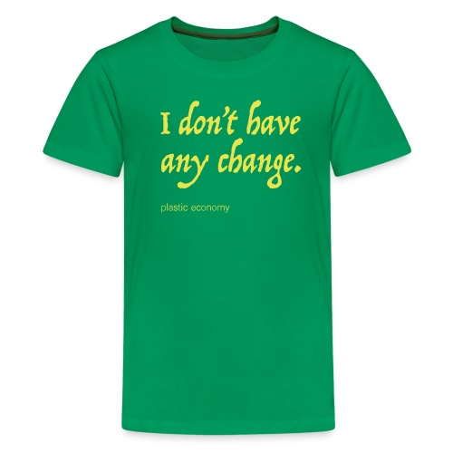 I don't have any change - Kids' Premium T-Shirt