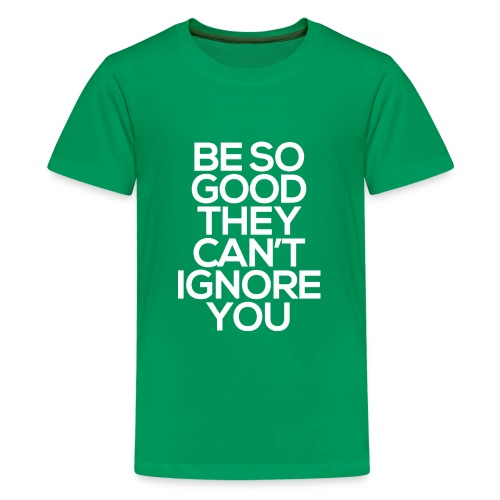 Be so good they can't ignore you - Kids' Premium T-Shirt