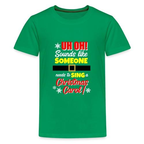 Uh Oh! Looks Like Someone Needs to Sing - Kids' Premium T-Shirt