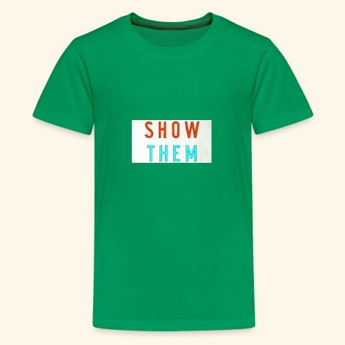 Show Them - Kids' Premium T-Shirt