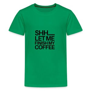 SHH Let me finish Coffee Mug - Kids' Premium T-Shirt