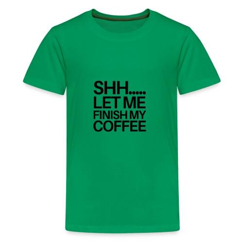 SHH Let me finish Coffee Mug - Kids' Premium T-Shirt
