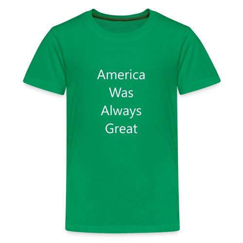 America Was Always Great in White - Kids' Premium T-Shirt