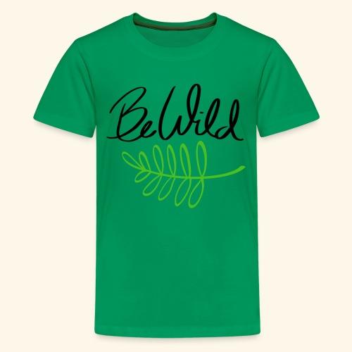 Be Wild - Kids' Premium T-Shirt