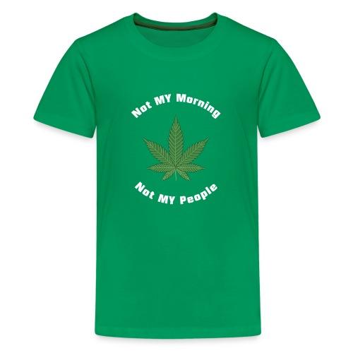 Not My Cannabis Grass Pot Hashish Tea Hemp Bhang - Kids' Premium T-Shirt