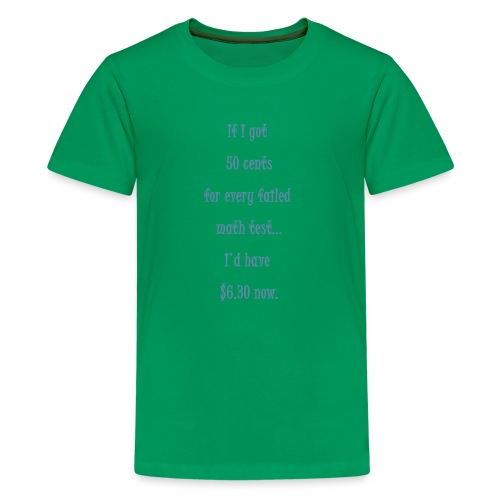 If i got 50 cents for every failed math test... - Kids' Premium T-Shirt