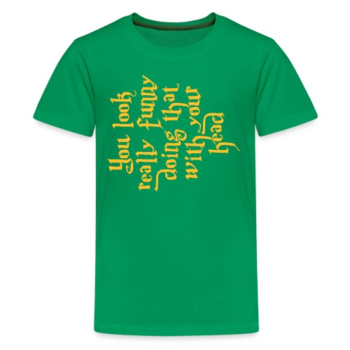 You look really funny - Kids' Premium T-Shirt
