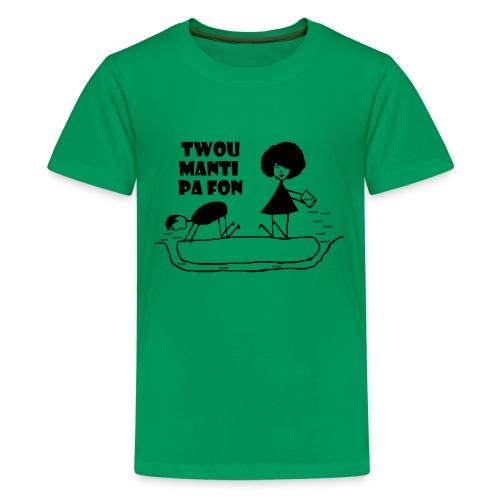 Twou_manti_pa_fon - Kids' Premium T-Shirt