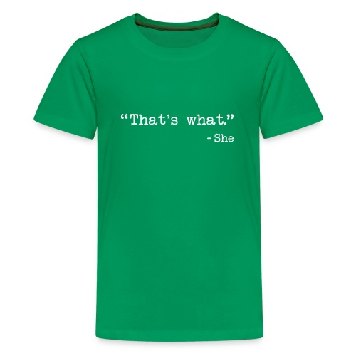 That s What She Said - Kids' Premium T-Shirt